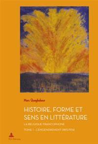 Histoire, Forme Et Sens En Littérature: La Belgique Francophone - Tome 1: l'Engendrement (1815-1914)