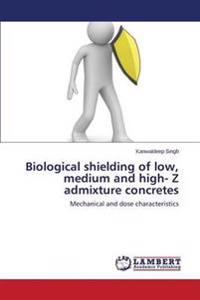 Biological Shielding of Low, Medium and High- Z Admixture Concretes