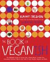 The Book of Veganish: The Ultimate Guide to Easing Into a Plant-Based, Cruelty-Free, Awesomely Delicious Way to Eat, with 70 Easy Recipes An