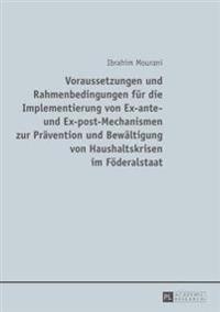 Voraussetzungen Und Rahmenbedingungen Fuer Die Implementierung Von Ex-Ante- Und Ex-Post-Mechanismen Zur Praevention Und Bewaeltigung Von Haushaltskris