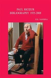 Paul Ricoeur. Bibliographie Primaire Et Secondaire. Primary and Secondary Bibliography 1935-2008