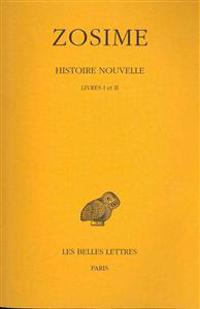 Zosime, Histoire Nouvelle: Tome I: Livres I Et II.