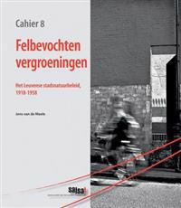 Felbevochten Vergroeningen: Het Leuvense Stadsnatuurbeleid, 1918-1958