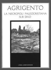 Agrigento: La Necropoli Paleocristiana Sub Divo