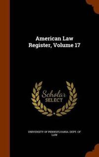 American Law Register, Volume 17