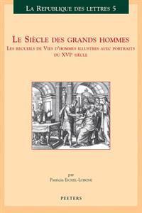 Le Siecle Des Grands Hommes: Les Recueils de Vies D'Hommes Illustres Avec Portraits Du Xvieme Siecle