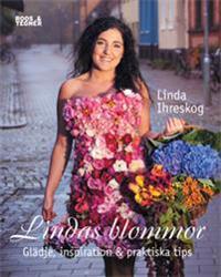Lindas blommor : glädje och inspiration för vardag & fest