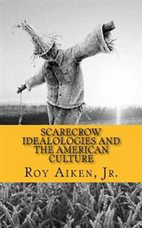 Scarecrow Idealologies and the American Culture: Facing the Megalomania of Fashionable Thinking