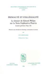 Primaute Et Collegialite: Le Dossier de Gerard Philips Sur La Nota Explicativa Praevia (Lumen Gentium, Chap. III)