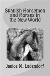 Spanish Horsemen and Horses in the New World