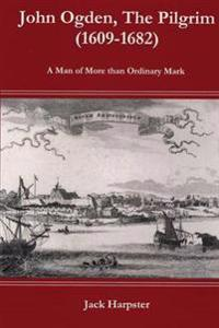 John Ogden, the Pilgrim (1609-1682) - A Man of More Than Ordinary Mark