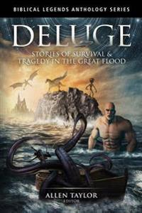 Deluge: Stories of Survival & Tragedy in the Great Flood
