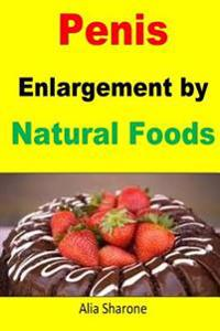 Penis Enlargement by Natural Foods: Nutrition Is the Most Effective Way Toward Penis Enlargement