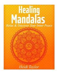 Healing Mandalas: Relax & Discover Your Inner Peace