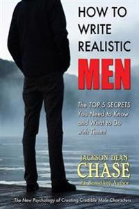 How to Write Realistic Men: The New Psychology of Creating Credible Male Characters