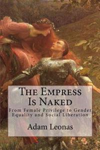 The Empress Is Naked: From Female Privilege to Gender Equality and Social Liberation