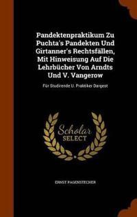 Pandektenpraktikum Zu Puchta's Pandekten Und Girtanner's Rechtsfallen, Mit Hinweisung Auf Die Lehrbucher Von Arndts Und V. Vangerow