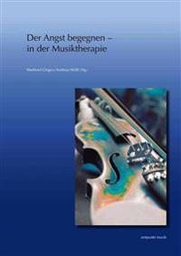 Der Angst Begegnen - In Der Musiktherapie: 22. Musiktherapietagung Am Freien Musikzentrum Munchen E. V. (1. Bis 2. Marz 2014)
