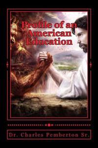 Profile of an American Education: A Diabolical Instution