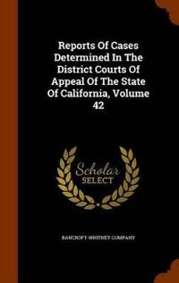 Reports of Cases Determined in the District Courts of Appeal of the State of California, Volume 42