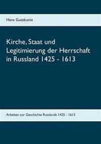 Kirche, Staat und Legitimierung der Herrschaft in Russland 1425 - 1613