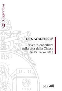 Dies Academicus: L'Evento Conciliare Nella Vita Della Chiesa 14-15 Marzo 2013