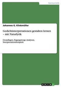 Gedichtinterpretationen Gestalten Lernen - Mit Naturlyrik