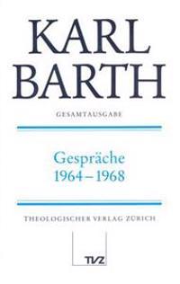 Karl Barth Gesamtausgabe: Band 28: Gesprache 1964-1968