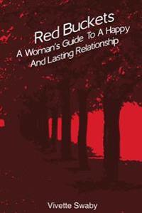 Red Buckets: A Woman's Guide to a Happy and Lasting Relationship