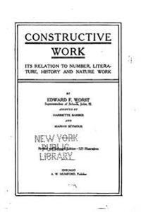 Constructive Work, Its Relation to Number, Literature, History and Nature Work