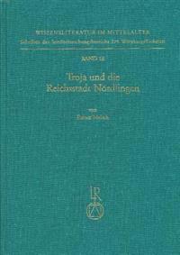 Troja Und Die Reichsstadt Nordlingen: Studien Zum Buch Von Troja (1390/92) Des Hans Mair
