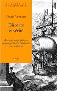 Discours Et Verite: Analyses Pragmatique, Dialogique Et Praxeologique de La Veridicite