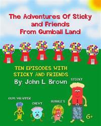 The Adventures of Sticky and Friends from Gumball Land: Ten Episodes with Sticky and Friends