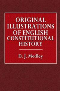 Original Illustrations of English Constitutional History