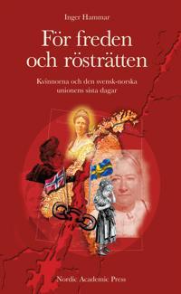 För freden och rösträtten : kvinnorna och den svensk-norska unionens sista dagar