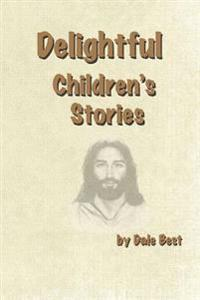 Delightful Children's Stories: Contemporary View of Biblical Stories