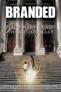 Branded: Zero Tolerance and the Accused Bully