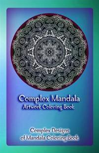 Complex Mandala Artwork Coloring Book: Complex Designs of Mandala Coloring Book