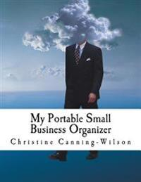 My Portable Small Business Organizer: With Special WBE/MBE/Vbe/Dbe/Sbe-A for Entrepreneurs