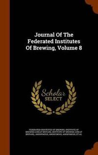 Journal of the Federated Institutes of Brewing, Volume 8