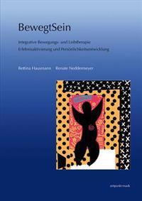 Bewegtsein: Integrative Bewegungs- Und Leibtherapie. Erlebnisaktivierung Und Personlichkeitsentwicklung