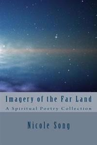 Imagery of the Far Land: A Spiritual Poetry Collection