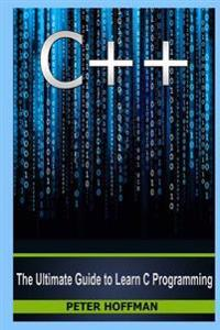 C++: The Crash Course to Learn C++ Programming and Computer Hacking (C Plus Plus, C++ for Beginners, Programming Computer,