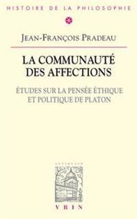 La Communaute Des Affections: Etudes Sur La Pensee Ethique Et Politique de Platon