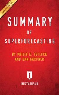 Summary of Superforecasting: By Philip E. Tetlock and Dan Gardner - Includes Analysis