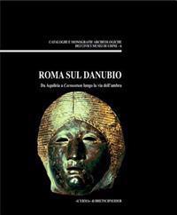 Roma Sul Danubio: Da Aquileia a Carnuntum Lungo La Via Dell'ambra