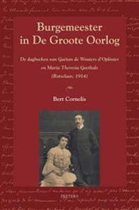 Burgemeester in de Groote Oorlog: de Dagboeken Van Gaetan de Wouters D'Oplinter En Maria-Theresia Goethals (Rotselaar, 1914)