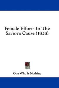 Female Efforts In The Savior's Cause (1838)