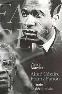 Aime Cesaire Et Frantz Fanon. Portraits de Decolonises