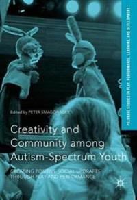 Creativity and Community Among Autism-Spectrum Youth: Creating Positive Social Updrafts Through Play and Performance